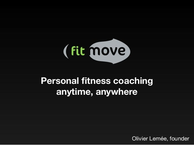 Personal fitness coaching anytime, anywhere Olivier Lemée, founder