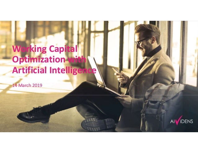 © AiVidens 2019 Working Capital Optimization with Artificial Intelligence 14 March 2019