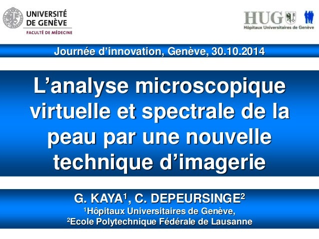 Journée d'innovation, Genève, 30.10.2014  L'analyse microscopique  virtuelle et spectrale de la  peau par une nouvelle  te...