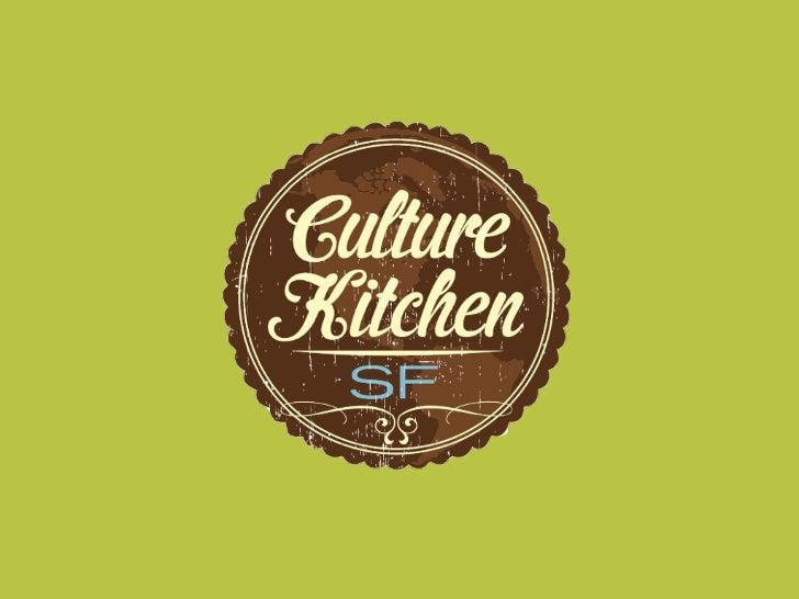 foodlover@culturekitchensf.com   facebook/culturekitchen   @culturekitchsf