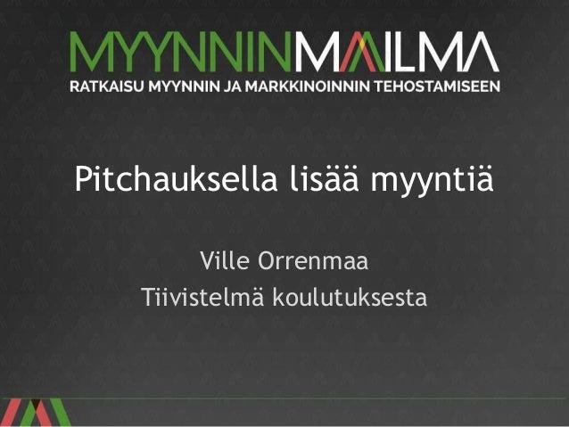 Pitchauksella lisää myyntiä Ville Orrenmaa Tiivistelmä koulutuksesta