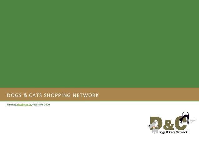 DOGS & CATS SHOPPING NETWORK Ritu Raj, ritu@ritu.us, (415) 876 7000