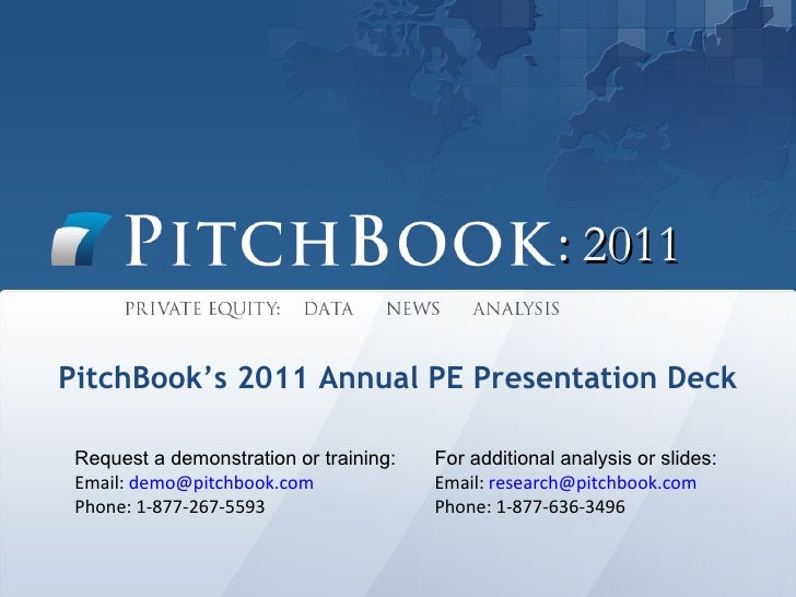 :  2011 PitchBook's 2011 Annual PE Presentation Deck Request a demonstration or training: Email:  [email_address]   Phone:...