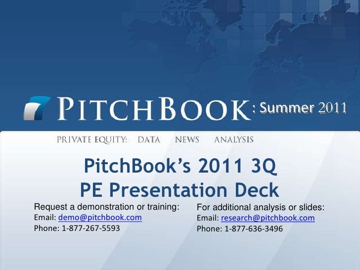 : Summer 2011<br />PitchBook's 2011 3Q<br />PE Presentation Deck<br />Request a demonstration or training:<br />Email:dem...