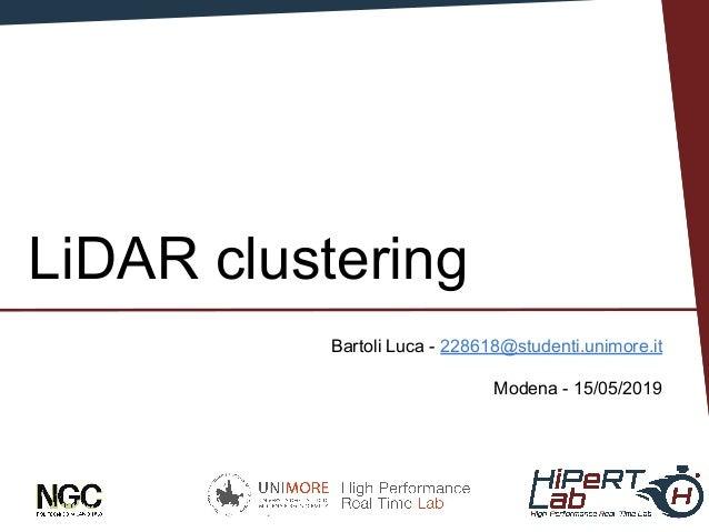 Bartoli Luca San Francisco - 15 May 2019 LiDAR clustering Bartoli Luca - 228618@studenti.unimore.it Modena - 15/05/2019 1
