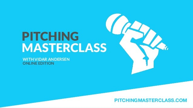 PITCHING MASTERCLASS WITH VIDAR ANDERSEN ONLINE EDITION PITCHINGMASTERCLASS.COM