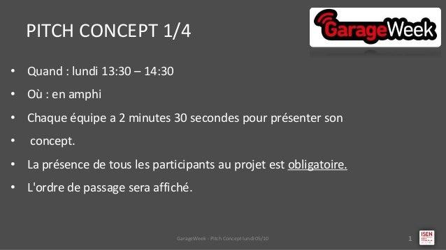 • Quand : lundi 13:30 – 14:30 • Où : en amphi • Chaque équipe a 2 minutes 30 secondes pour présenter son • concept. • La p...