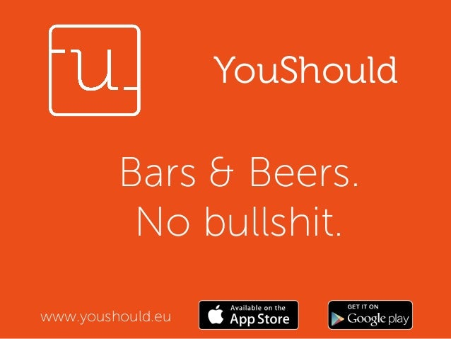 Bars & Beers.  No bullshit.  www.youshould.eu  YouShould