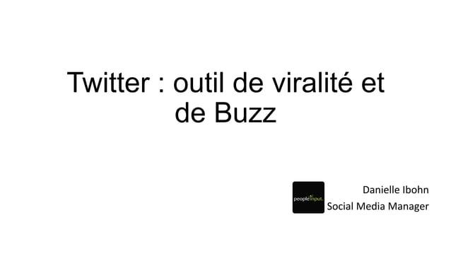 Twitter : outil de viralité et de Buzz Danielle  Ibohn   Social  Media  Manager