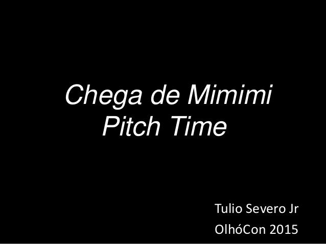 Chega de Mimimi Pitch Time Tulio Severo Jr OlhóCon 2015