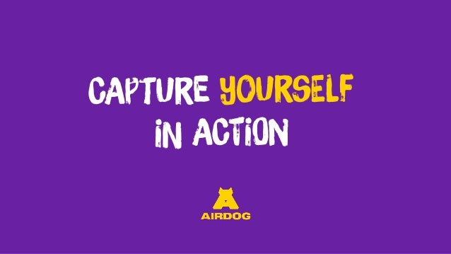 CAptUre yoUrsElf iN ACtiOn