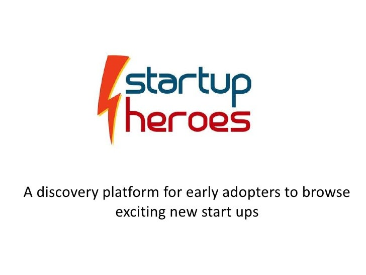 A discovery platform for early adopters to browse              exciting new start ups