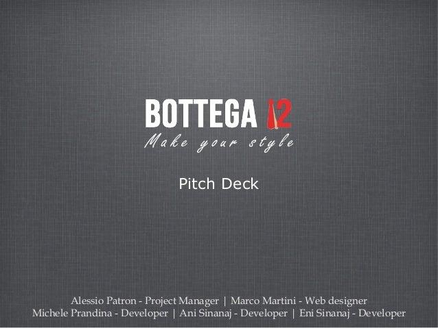 Pitch Deck        Alessio Patron - Project Manager | Marco Martini - Web designerMichele Prandina - Developer | Ani Sinana...