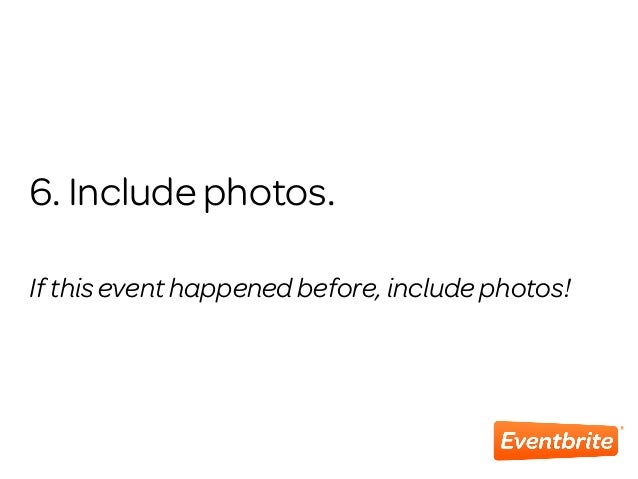 6. Include photos. If this event happened before, include photos!