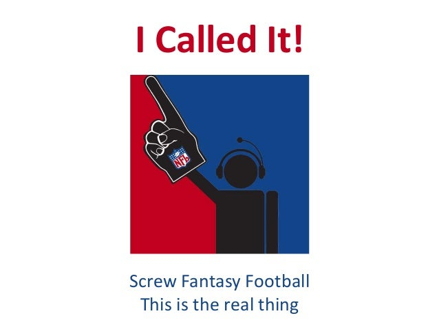I Called It! Screw Fantasy Football This is the real thing