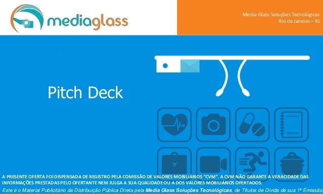 Pitch Deck Media Glass Soluções Tecnológicas Rio de Janeiro – RJ Este é o Material Publicitário da Distribuição Pública Di...