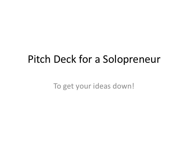 Pitch Deck for a Solopreneur<br />To get your ideas down!<br />