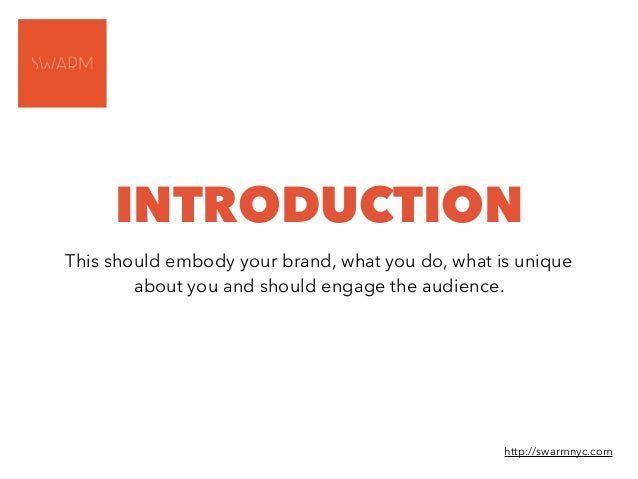 INTRODUCTION This should embody your brand, what you do, what is unique about you and should engage the audience. http://s...
