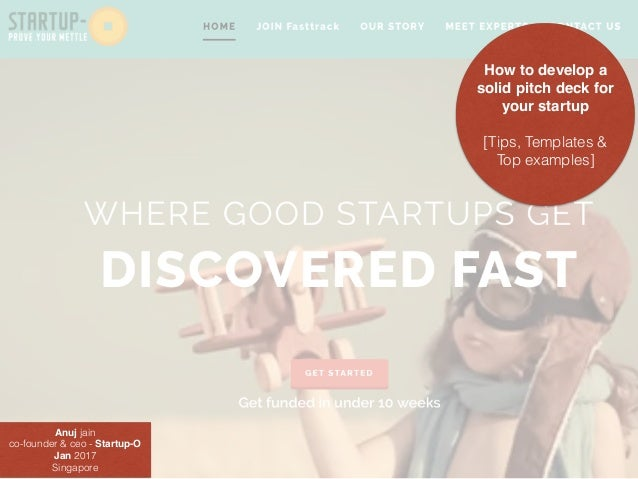How to develop a solid pitch deck for your startup [Tips, Templates & Top examples] Anuj jain co-founder & ceo - Startup-O...