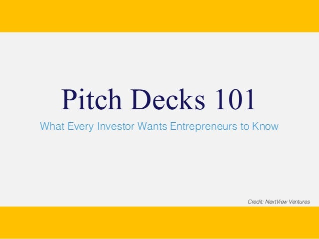 What Every Investor Wants Entrepreneurs to Know Pitch Decks 101 Credit: NextView Ventures