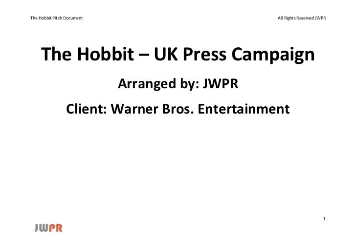 The Hobbit Pitch Document                        All Rights Reserved JWPR     The Hobbit – UK Press Campaign              ...
