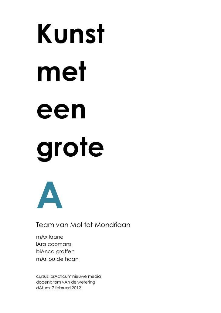 KunstmeteengroteATeam van Mol tot MondriaanmAx laanelAra coomansbiAnca groffenmArilou de haancursus: prActicum nieuwe medi...