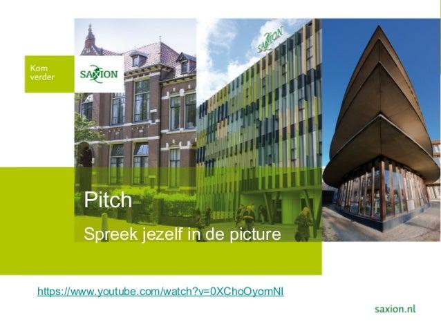 Pitch Spreek jezelf in de picture https://www.youtube.com/watch?v=0XChoOyomNI