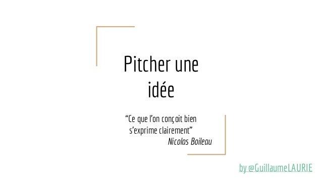 """Pitcher une idée """"Ce que l'on conçoit bien s'exprime clairement"""" Nicolas Boileau by @GuillaumeLAURIE"""