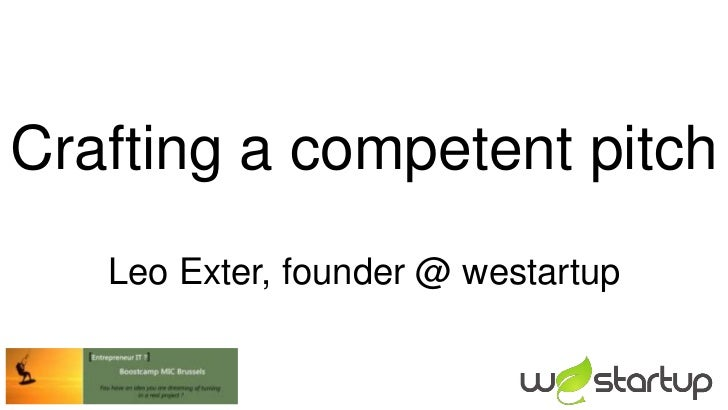 Crafting a competent pitch   Leo Exter, founder @ westartup