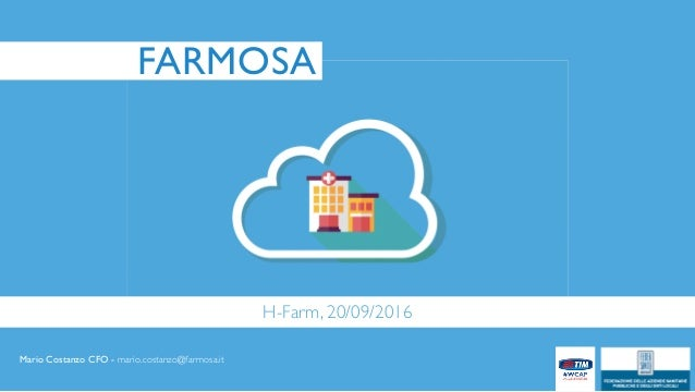 FARMOSA H-Farm, 20/09/2016 Mario Costanzo CFO - mario.costanzo@farmosa.it