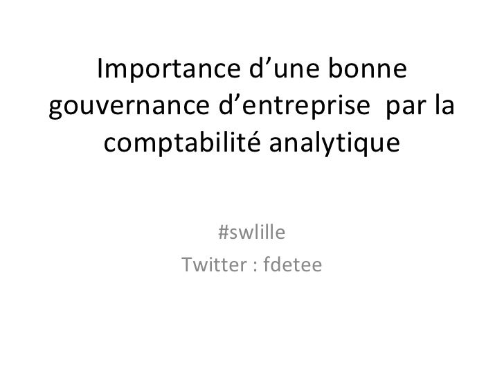 Importance d'une bonne gouvernance d'entreprise  par la comptabilité analytique #swlille Twitter : fdetee
