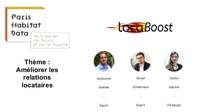 Thème : Améliorer les relations locataires Guillaume Ginebre - Expert Olivier Cathelineau - Expert Cécilia Lejeune - UX De...