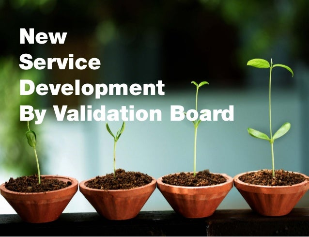 New Service Development By Validation Board