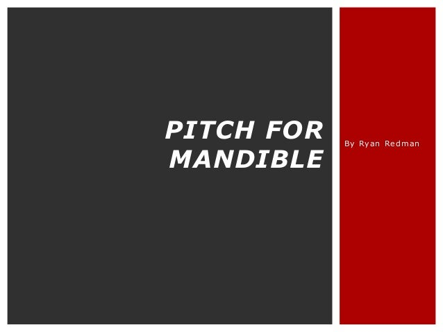 PITCH FOR MANDIBLE  By Ryan Redman