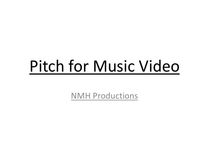 Pitch for Music Video     NMH Productions