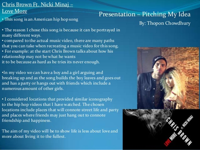 Chris Brown Ft. Nicki Minaj – Love More • This song is an American hip hop song  Presentation – Pitching My Idea  • The re...