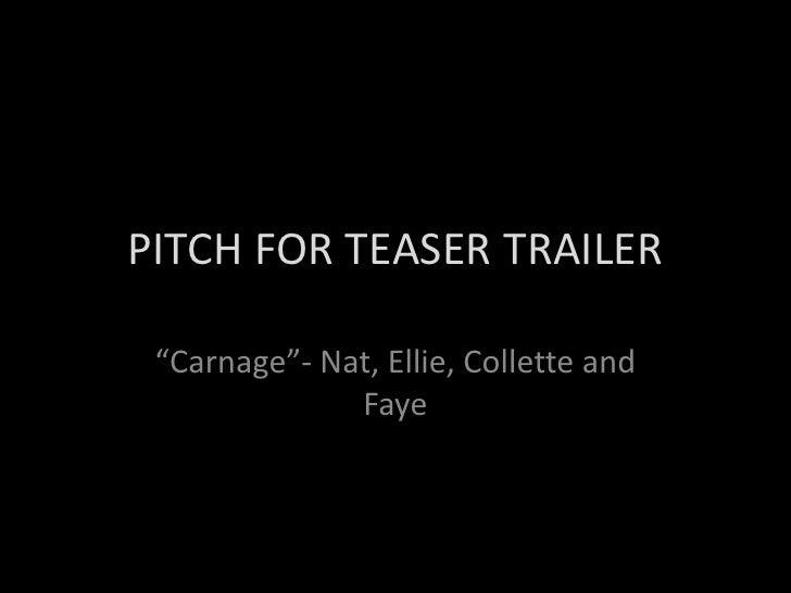 """PITCH FOR TEASER TRAILER<br />""""Carnage""""- Nat, Ellie, Collette and Faye <br />"""