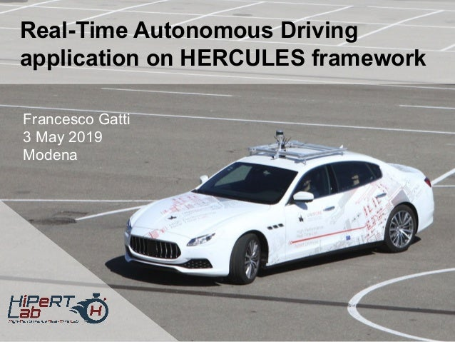 Real-Time Autonomous Driving application on HERCULES framework Francesco Gatti 3 May 2019 Modena