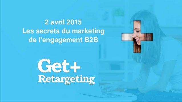 v 2 avril 2015 Les secrets du marketing de l'engagement B2B