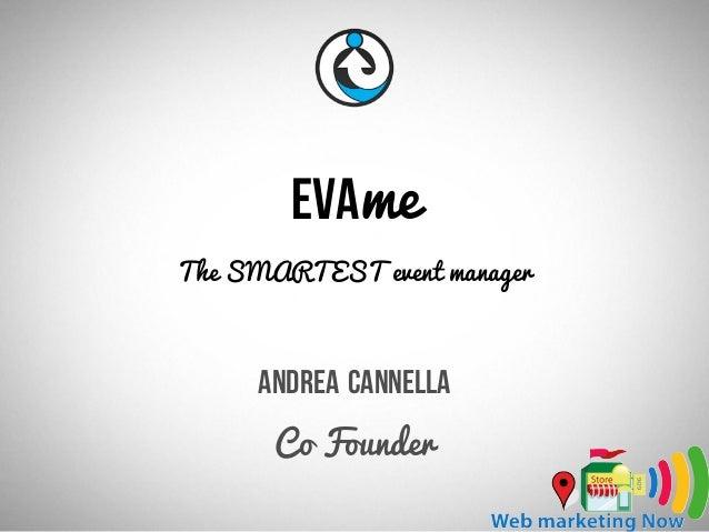 EvameThe SMARTEST event managerAndrea CannellaCo Founder