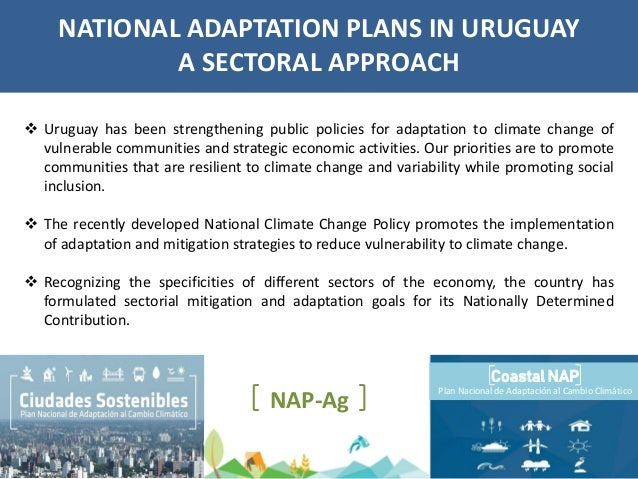 Uruguay has been strengthening public policies for adaptation to climate change of vulnerable communities and strategic ...
