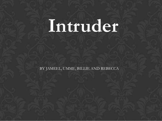 IntruderBY JAMEEL, UMME, BILLIE AND REBECCA