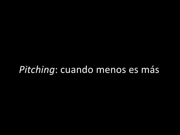 Pitching : cuando menos es más
