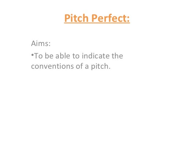 Pitch Perfect:Aims:•To be able to indicate theconventions of a pitch.
