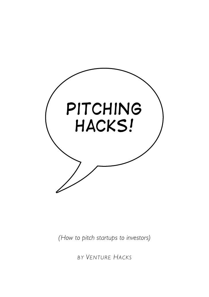 Pitching    Hacks!(How to pitch startups to investors)       BY   V ENTURE H ACKS