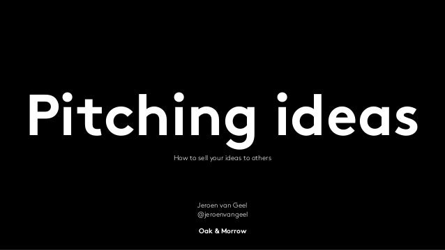 PITCHING IDEAS HOW TO SELL YOUR IDEAS TO OTHERS  oenvangeel @jer