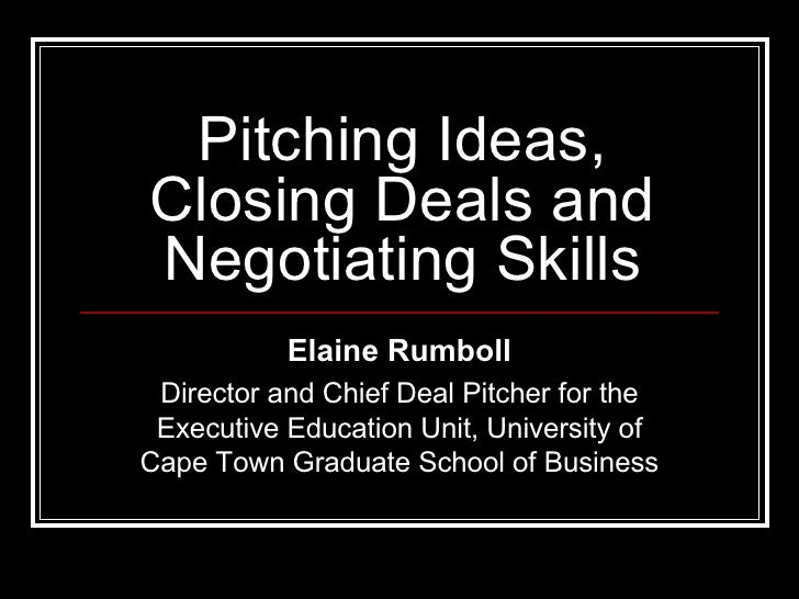 Pitching Ideas, Closing Deals and Negotiating Skills Elaine Rumboll Director and Chief Deal Pitcher for the Executive Educ...