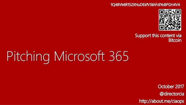 Pitching Microsoft 365 October 2017 @directorcia http://about.me/ciaops 1Q48VMiR152XNuDEkfV3khFdiYoBPGH4V4 Support this co...