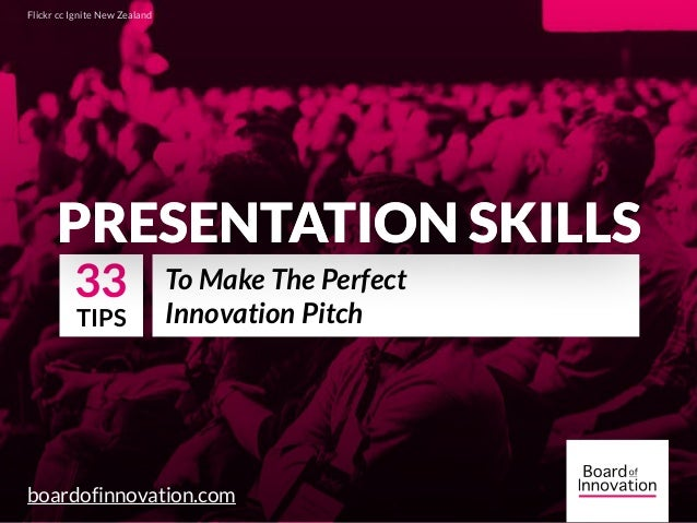 PRESENTATION SKILLS boardofinnovation.com To Make The Perfect Innovation Pitch Flickr cc Ignite New Zealand 33 TIPS PRESEN...