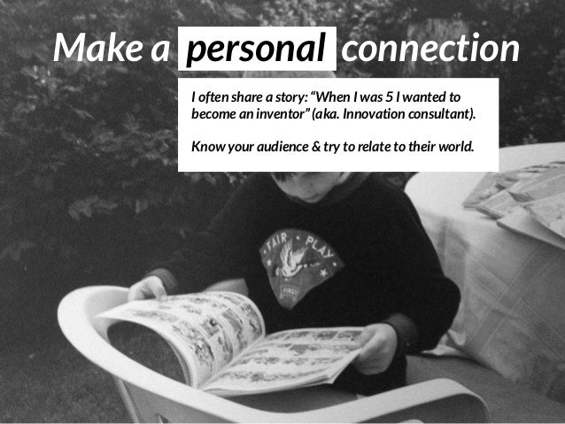 """Make a personal connection I often share a story: """"When I was 5 I wanted to become an inventor"""" (aka. Innovation consultan..."""